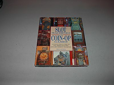Slot Machines and Coin-Op Games by Bill Kurtz (1991, Hardcover) 128 Page Book