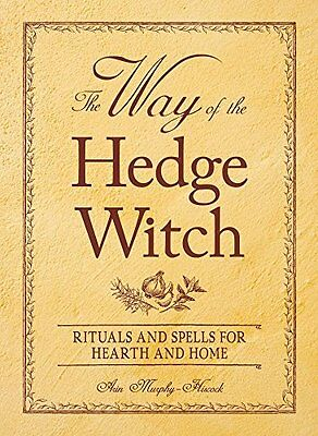 The Way of the Hedge Witch: Rituals and Spells for Hearth and Home,PB,Arin Murp