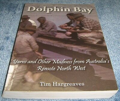Tim Hargreaves - DOLPHIN BAY - Yarns from Australia's Remote North West - Book