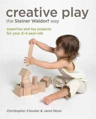 Creative Play the Steiner Waldorf Way: Expertise and toy projects for your 2-4-y