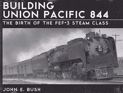 Building UNION PACIFIC 844: The Birth of the FEF-3 STEAM Class -- (NEW BOOK)