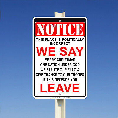 Notice This Place is Politically Incorrect If This Offends You Leave Metal Sign