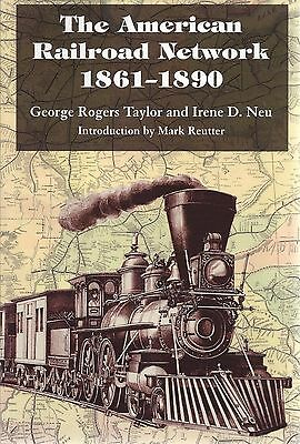 The AMERICAN RAILROAD NETWORK, 1861-1890 (Out of Print NEW BOOK)