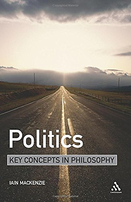 Politics: Key Concepts in Philosophy, Very Good Condition Book, Iain MacKenzie,