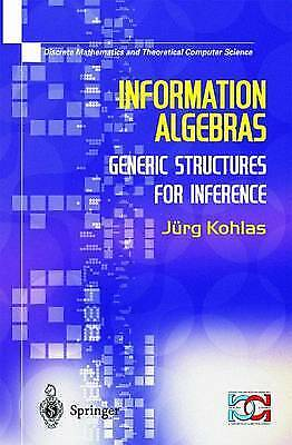 Information Algebras: Generic Structures For Inference (Discrete Mathematics an