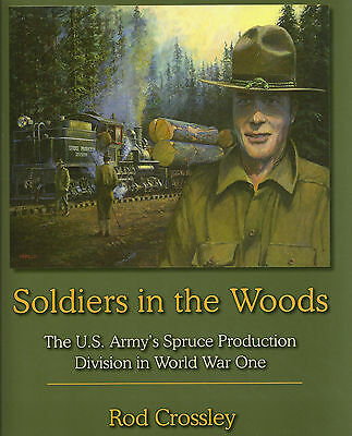 Soldiers in the Woods: LOGGING OPERATIONS During World War I: 13 Logging RRs NEW