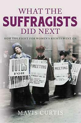 What the Suffragists Did Next by Mavis Curtis Hardcover Book Free Shipping!