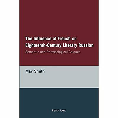 Influence French on Eighteenth-Century Literary Russian Smith Ver… 9783039102884
