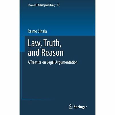 Law, Truth, and Reason Raimo Siltala Springer Paperback 9789400737969