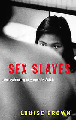 Sex Slaves: The Trafficking of Women in Asia by Louise Brown (Paperback, 2001)