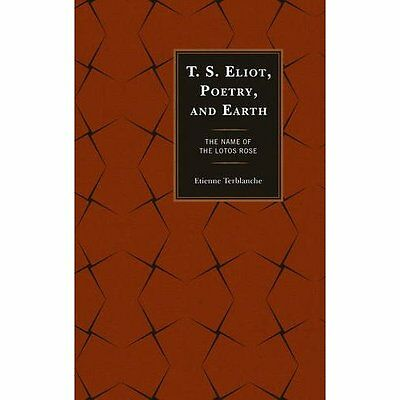 T.S. Eliot, Poetry, and Earth Terblanche Lexington Books Hardback 9780739189573