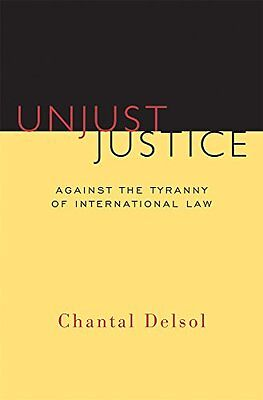 Unjust Justice: Against the Tyranny of International Law,PB,Chantal Delsol - NE