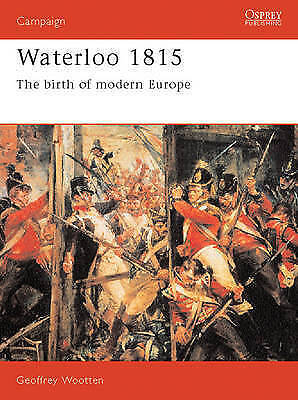 Waterloo, 1815: The Birth of Modern Europe by Geoffrey Wootten (Paperback, 1992)