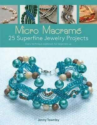 Micro Macrame 25 Superfine Jewelry Projects: Every Technique Explained, for Begi