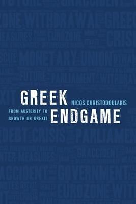 Greek Endgame: From Austerity to Growth or Grexit by Nicos Christodoulakis Paper