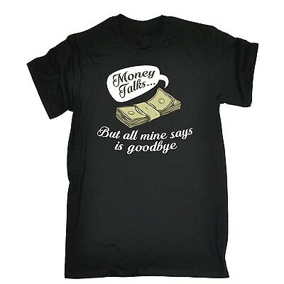 Money Talks But All Mine Says Is Goodbye Funny Joke Humour T-SHIRT Birthday Cool