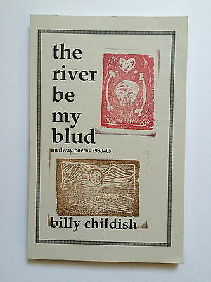 BILLY CHILDISH, 'The river be my blud'Medway poems 1980-05, 2005