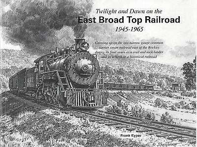 Twilight and Dawn on the EAST BROAD TOP RAILROAD, 1945-1965 (NEW BOOK)