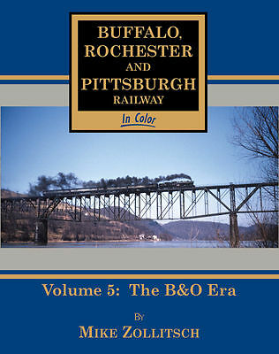 BUFFALO, ROCHESTER and PITTSBURGH in Color, Vol. 5 – The B&O Era - (NEW BOOK)