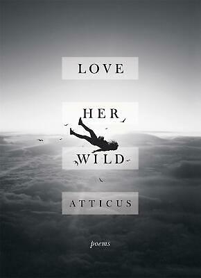 Love Her Wild: Poetry by Atticus Poetry Hardcover Book Free Shipping!