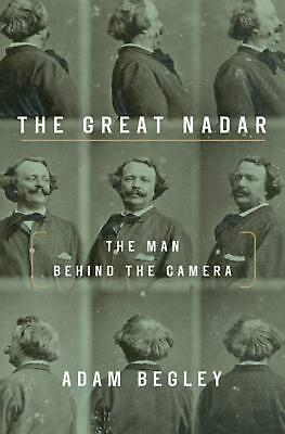 The Great Nadar: Man Behind the Camera, the by Adam Begley Hardcover Book Free S