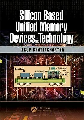 Silicon Based Unified Memory Devices and Technology by Arup Bhattacharyya Hardco