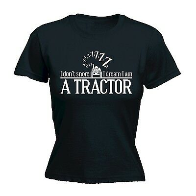 Womens I Dont Snore I Dream I Am A Tractor Funny Joke FITTED T-SHIRT birthday