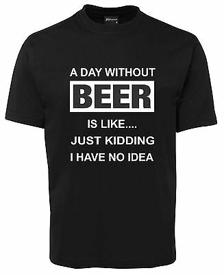 A Day Without Beer Is Like   Funny New Unisex T-Shirt
