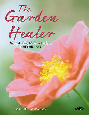 The Garden Healer: Natural Remedies from Flowers, Herbs and Trees by Helen Farm…