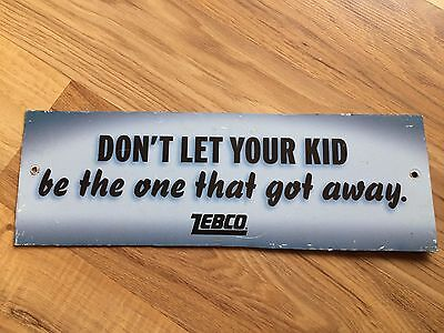 Vintage Don't Let Your Kid Be The One That Got Away Zebco Metal Sign