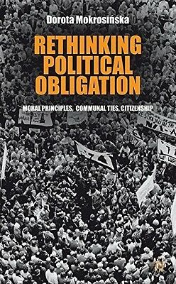 Rethinking Political Obligation: Moral Principles, Communal Ties, Citizenship, 0