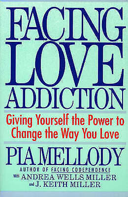 Facing Love Addiction: Giving Yourself the Power to Change the Way You Love, Mil