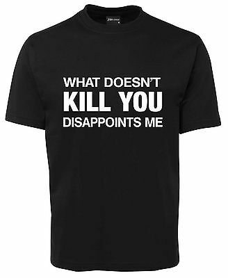 What Does Not Kill You Disappoints Me   Funny New Unisex T-Shirt