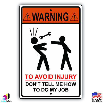 Warning To Avoid Injury Don't Tell Me How To Do My Job 8x12 Sign