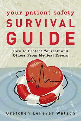 Your Patient Safety Survival Guide: How to Protect Yourself and Others from Medi