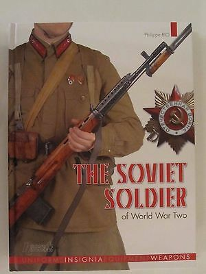 The Soviet Soldier 1941 - 1945 - Uniforms, Equipment, Weapons
