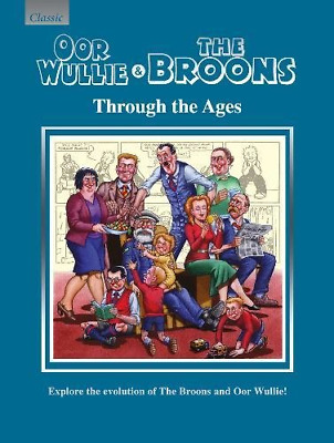 Oor Wullie & The Broons Through the Ages: Explore the Evolution of The Broons an