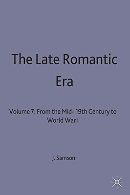 Late Romantic Era: From the Mid-19th Century to World War I: 7 (Man and Music Se