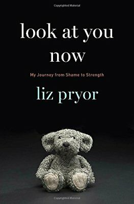 Look at You Now: My Journey from Shame to Strength,HC,Liz Pryor - NEW