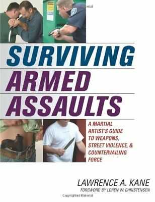 Surviving Armed Assaults: A Martial Artists Guide to Weapons, Street Violence,