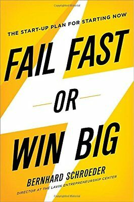 Fail Fast or Win Big: The Start-Up Plan for Starting Now,HC,Bernhard Schroeder