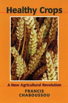 Healthy Crops: A New Agricultural Revolution,PB,Francis Chaboussou, Grover Fole