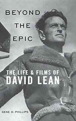 Beyond the Epic: The Life and Films of David Lean,HC,Gene D. Phillips - NEW