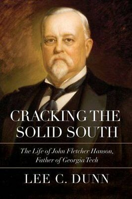 Cracking the Solid South: The Life of John Fletcher Hanson, Father of Georgia T