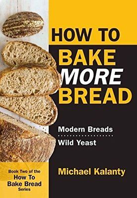 How to Bake More Bread: Modern Breads/Wild Yeast,PB,Michael Kalanty - NEW