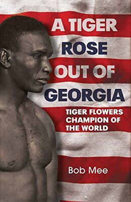 A Tiger Rose Out of Georgia: Tiger Flowers - Champion of the World,HC- NEW