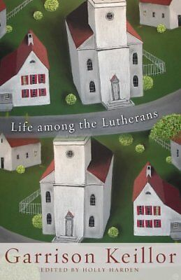 Life Among the Lutherans,HB,Garrison Keillor, Holly Harden - NEW