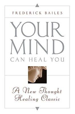 YOUR MIND CAN HEAL YOU,PB,Frederick W. Bailes - NEW