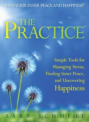 The Practice: Simple Tools for Managing Stress Finding Inner Peace and Uncoveri