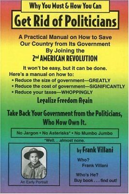 Why You Must and How You Can - Get Rid of Politicians,PB,Frank Villani - NEW